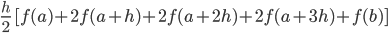 \frac{h}{2}\ [f(a)+2 f(a+h)+2 f(a+2h)+2 f(a+3h)+f(b)]