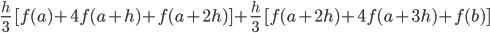\frac{h}{3}\ [f(a)+4f(a+h)+f(a+2h)]+\frac{h}{3}\ [f(a+2h)+4f(a+3h)+f(b)]