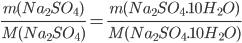 \frac{m(Na_2SO_4)}{M(Na_2SO_4)}=\frac{m(Na_2SO_4.10H_2O)}{M(Na_2SO_4.10H_2O)}