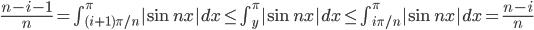 \frac{n-i-1}{n}=\int_{(i+1)\pi/n}^\pi|{\sin nx}|dx \le \int_y^\pi|{\sin nx}|dx \le \int_{i\pi/n}^\pi|{\sin nx}|dx= \frac{n-i}{n}