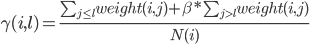 \gamma(i,l)=\frac{\sum_{j\leq l}weight(i,j)+\beta * \sum_{j>l}weight(i,j)}{N(i)}