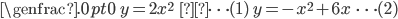 \genfrac{\{}{.}{0pt}{0}{\; y=2x^2\quad \quad \quad\cdots (1)}{\; y=-x^2+6x\;\; \cdots (2)}