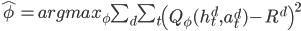 \hat{\phi} = argmax_\phi \sum_d \sum_t \left( Q_\phi (h_t^d,a_t^d) - R^d \right)^2
