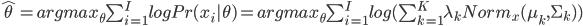 \hat{\theta}=argmax_{\theta}\sum_{i=1}^{I}log Pr(x_i | \theta)=argmax_{\theta}\sum_{i=1}^{I} log(\sum_{k=1}^{K} \lambda_{k} Norm_{x}(\mu_{k},\Sigma_{k}^{}))