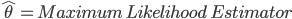 \hat{\theta}}= Maximum\,Likelihood\,Estimator