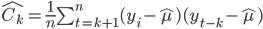 \hat{C_k}=\frac{1}{n}\sum^n_{t=k+1}(y_i-\hat{\mu})(y_{t-k}-\hat{\mu})