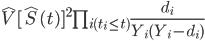 \hat{V}[\hat{S}(t)]^2\prod_{i(t_i \leq t)} \frac{d_i}{Y_i (Y_i - d_i)}
