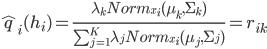 \hat{q}_i(h_i) = \frac{\lambda_k Norm_{x_i}(\mu_k,\Sigma_k)} {\sum_{j=1}^K \lambda_j Norm_{x_i}(\mu_j,\Sigma_j)} = r_{ik}