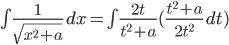 \int \frac{1}{\sqrt{x^2+a}}\,dx = \int \frac{2t}{t^2+a} (\frac{t^2+a}{2t^2}\,dt)