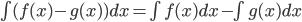 \int (f(x)-g(x))dx=\int f(x)dx-\int g(x)dx