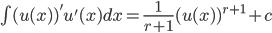 \int (u(x))'u'(x)dx=\frac {1}{r+1}(u(x))^{r+1}+c