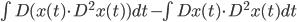 \\int D(x(t) \\cdot D^2 x(t)) dt - \\int Dx(t) \\cdot D^2 x(t) dt
