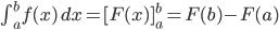 \int^b_a f(x) \, dx = [ F(x) ]^b_a=F(b)-F(a)