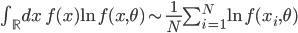 \int_{\mathbb{R}}dx\ f(x){\rm ln}\ f(x,\theta)\sim \frac{1}{N}\sum_{i=1}^N{\rm ln}\ f(x_i,\theta)