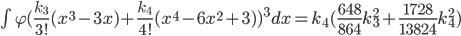 \int_{}^{}\varphi(\frac{k_3}{3!}(x^3-3x)+\frac{k_4}{4!}(x^4-6x^2+3))^3dx<br /> =k_4(\frac{648}{864}k_3^2+\frac{1728}{13824}k_4^2)
