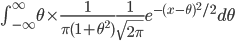 \int_{-\infty}^{\infty}\theta\times\frac{1}{\pi(1+\theta^2)}\frac{1}{\sqrt{2\pi}}e^{-(x-\theta)^2/2}d\theta