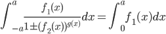 \int_{-a}^a \frac {f_1(x)} {1 \pm (f_2(x))^{g(x)}} dx = \int_0^a f_1(x) dx