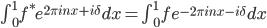 \\int_{0}^{1}f^{\\ast}e^{2\\pi inx+i\\delta}dx=\\int_{0}^{1}fe^{-2\\pi inx-i\\delta}dx
