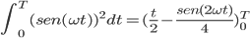 \int_{0}^{T} (sen(\omega t))^{2}dt} = (\frac{t}{2}-\frac{sen(2\omega t)}{4}) _{0}^{T}