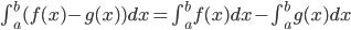 \int_{a}^{b} (f(x)-g(x))dx=\int_{a}^{b}f(x)dx- \int_{a}^{b}g(x)dx