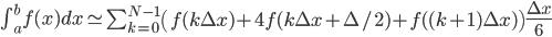 \int_{a}^{b} f(x)dx \simeq \sum_{k=0}^{N-1} \left( f(k \Delta x) + 4 f(k \Delta x + \Delta/2) + f((k+1) \Delta x) \right) \frac{\Delta x}{6}