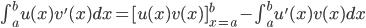 \int_{a}^{b}u(x)v'(x)dx=[ u(x)v(x) ]_{x=a}^{b}-\int_{a}^{b}u'(x)v(x)dx