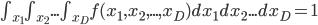 \int_{x_1} \int_{x_2} ... \int_{x_D} f(x_1,x_2,...,x_D)dx_1dx_2...dx_D=1