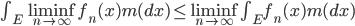 \int_E \liminf_{n \to \infty} f_n(x)m(dx) \leq \liminf_{n \to \infty} \int_E f_n(x)m(dx)