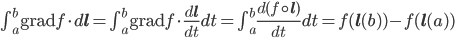\int_a^b\mathrm{grad}f\cdot d\mathbf{l}=\int_a^b\mathrm{grad}f\cdot\frac{d\mathbf{l}}{dt} dt=\int_a^b\frac{d(f\circ \mathbf{l})}{dt}dt=f(\mathbf{l}(b))-f(\mathbf{l}(a))