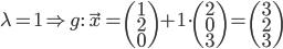 \lambda = 1 \Rightarrow {g:} \quad \vec{x} = \begin{pmatrix} 1 \\ 2 \\ 0 \end{pmatrix} + 1 \cdot \begin{pmatrix} 2 \\ 0 \\ 3 \end{pmatrix} = \begin{pmatrix} 3 \\ 2 \\ 3 \end{pmatrix}