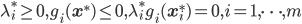 \lambda_i^* \geq 0, g_i(\mathbf{x}^*) \leq 0, \lambda_i^* g_i(\mathbf{x}_i^*) = 0, i = 1, \cdots, m