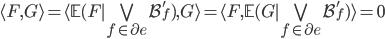 \langle F, G\rangle = \langle \mathbb{E}(F \mid \bigvee_{f \in \partial e}\mathcal{B}_f'), G\rangle = \langle F, \mathbb{E}(G \mid \bigvee_{f \in \partial e}\mathcal{B}_f')\rangle = 0