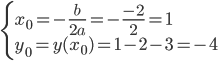 \left \{ x_0=-\frac{b}{2a}=-\frac{-2}{2}=1\\  y_0=y(x_0)=1-2-3=-4