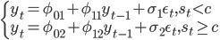 \left \{ y_t = \phi_{01} + \phi_{11} y_{t-1} + \sigma_1 \eps_t, s_t < c \\ y_t = \phi_{02} + \phi_{12} y_{t-1} + \sigma_2 \eps_t, s_t \geq c