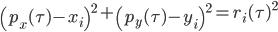 \left(p_x(\tau)-x_i\right)^2+\left(p_y(\tau)-y_i\right)^2={r_i(\tau)}^2