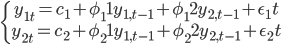 \left\{ \begin{array} y_{1t}=c_1+\phi_11 y_{1,t-1}+\phi_12 y_{2,t-1}+\eps_1t \\ y_{2t}=c_2+\phi_21 y_{1,t-1}+\phi_22 y_{2,t-1}+\eps_2t \end{array} \right.
