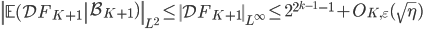 \left\|\left.\mathbb{E}(\mathcal{D}F_{K+1}\right|\mathcal{B}_{K+1})\right\|_{L^2} \leq \left\|\mathcal{D}F_{K+1}\right\|_{L^{\infty}} \leq 2^{2^{k-1}-1}+O_{K, \varepsilon}(\sqrt{\eta})