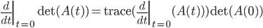\left.\frac{d}{dt}\right|_{t=0} \det(A(t)) = \mathrm{trace}(\left.\frac{d}{dt}\right|_{t=0}(A(t))) \det(A(0))