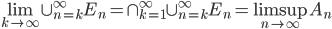 \lim_{k \to \infty} \cup^\infty_{n=k}E_n = \cap^\infty_{k=1}\cup^\infty_{n=k}E_n = \limsup_{n\to\infty}A_n