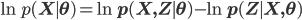 \ln p(\mathbf X \mid \mathbf \theta) = \ln p(\mathbf X, \mathbf Z \mid \mathbf \theta) - \ln p(\mathbf Z \mid \mathbf X, \mathbf \theta)