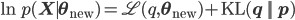 \ln p(\mathbf X \mid \mathbf \theta_{\rm new}) = \mathscr L (q,\mathbf \theta_{\rm new}) + {\rm KL}(q \,||\, p)