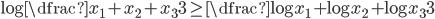 \log \dfrac {x_{1}+x_{2}+x_{3}}{3} \geq \dfrac {\log x_{1} +\log x_{2}+\log x_{3}}{3}