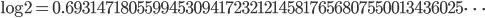 \log 2=0.69314718055994530941723212145817656807550013436025\cdots