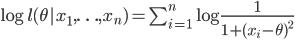 \log l(\theta  x_1,\ldots,x_n) = \sum_{i=1}^{n} \log \frac{1}{1+(x_i-\theta)^2}
