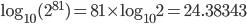 \log_{10} (2^{81}) = 81 \times \log_{10} 2 = 24.38343