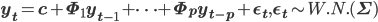 \mathbf{y_t}=\mathbf{c}+\mathbf{\Phi_1}\mathbf{y_{t-1}}+\cdots+\mathbf{\Phi_p}\mathbf{y_{t-p}}+\mathbf{\epsilon_t}, \mathbf{\epsilon_t} \sim W.N.(\mathbf{\Sigma})