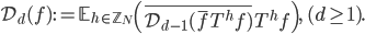 \mathcal{D}_d(f) := \mathbb{E}_{h \in \mathbb{Z}_N}\left(\overline{\mathcal{D}_{d-1}(\overline{f}T^hf)}T^hf\right), \quad (d \geq 1).