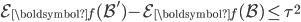 \mathcal{E}_{\boldsymbol{f}}(\mathcal{B}')-\mathcal{E}_{\boldsymbol{f}}(\mathcal{B}) \leq \tau^2