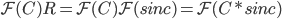 \mathcal{F}(C)R=\mathcal{F}(C)\mathcal{F}(sinc)=\mathcal{F}(C*sinc)