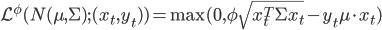 \mathcal{L}^\phi (N(\mu,\Sigma);(x_t,y_t)) = \max(0,\phi \sqrt{x_t^T \Sigma x_t} - y_t \mu \cdot x_t)